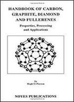 Handbook Of Carbon, Graphite, Diamond And Fullerenes: Properties, Processing And Applications (Materials Science And Process Technology)