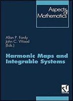 Harmonic Maps And Integrable Systems (Aspects Of Mathematics)