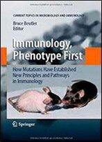Immunology, Phenotype First: How Mutations Have Established New Principles And Pathways In Immunology (Current Topics In Microbiology And Immunology)
