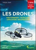 Les Drones - Fonctionnement, Telepilotage, Applications, Reglementation
