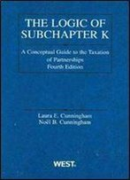 Logic Of Subchapter K: A Conceptual Guide To Taxation Of Partnerships