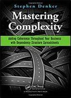Mastering Complexity: Adding Coherence Throughout Your Business With Dependency Structure Spreadsheets