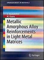 Metallic Amorphous Alloy Reinforcements In Light Metal Matrices (Springerbriefs In Materials)