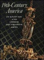Nineteenth Century America: Furniture And Other Decorative Arts