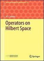 Operators On Hilbert Space (Texts And Readings In Mathematics Book 71)