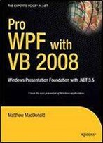 Pro Wpf With Vb 2008: Windows Presentation Foundation With .Net 3.5 (Expert's Voice In .Net)