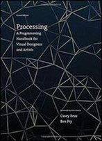 Processing: A Programming Handbook For Visual Designers And Artists, 2 Edition