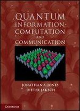 Quantum Information, Computation And Communication