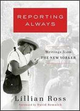 Reporting Always: Writings From The New Yorker