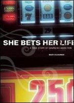 She Bets Her Life: A True Story Of Gambling Addiction
