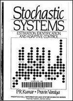Stochastic Systems: Estimation, Identification And Adaptive Control (Prentice-Hall Information And System Sciences Series)