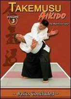 Takemusu Aikido Volume 3: Basics Concluded