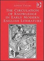 The Circulation Of Knowledge In Early Modern English Literature