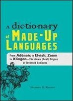The Dictionary Of Made-Up Languages: From Elvish To Klingon, The Anwa, Reella, Ealray, Yeht (Real) Origins