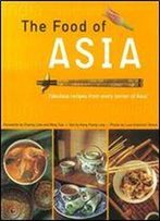 The Food Of Asia: Featuring Authentic Recipes From Master Chefs In Burma, China, India, Indonesia, Japan, Korea, Malaysia