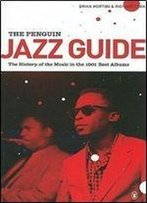 The Jazz Guide: The History Of The Music In The 1001 Best Albums