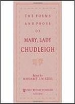 The Poems And Prose Of Mary, Lady Chudleigh