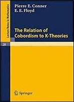 The Relation Of Cobordism To K-Theories (Lecture Notes In Mathematics, Vol. 28)