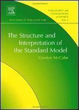 The Structure And Interpretation Of The Standard Model, Volume 2 (philosophy And Foundations Of Physics)