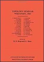 Topology Seminar Wisconsin, 1965. (Am-60), Volume 60 (Annals Of Mathematics Studies)