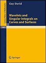 Wavelets And Singular Integrals On Curves And Surfaces (Lecture Notes In Mathematics, Vol. 1465)