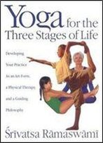 Yoga For The Three Stages Of Life: Developing Your Practice As An Art Form, A Physical Therapy
