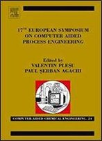 17th European Symposium On Computed Aided Process Engineering, Volume 24 (Computer Aided Chemical Engineering)