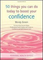 50 Things You Can Do Today To Boost Your Confidence (Personal Health Guides)