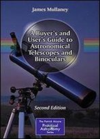 A Buyer's And User's Guide To Astronomical Telescopes And Binoculars: Second Edition (The Patrick Moore Practical Astronomy Series)