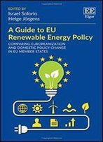 A Guide To Eu Renewable Energy Policy: Comparing Europeanization And Domestic Policy Change In Eu Member States