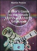 A User's Guide To The Meade Lxd55 And Lxd75 Telescopes