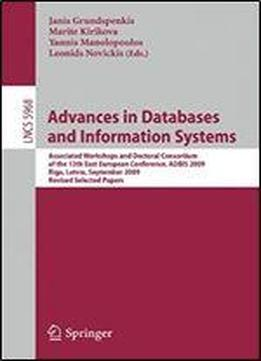 Advances In Databases And Information Systems: Associated Workshops And Doctoral Consortium Of The 13th East European Conference, Adbis 2009, Riga, ... Papers (lecture Notes In Computer Science)