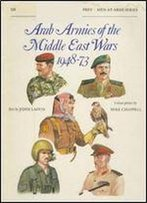 Arab Armies Of The Middle East Wars 1948-73 (Men-At-Arms Series 128)