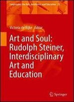 Art And Soul: Rudolph Steiner, Interdisciplinary Art And Education