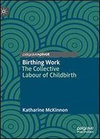 Birthing Work: The Collective Labour Of Childbirth