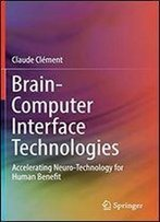 Brain-Computer Interface Technologies: Accelerating Neuro-Technology For Human Benefit