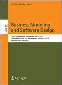 Business Modeling And Software Design: Third International Symposium, Bmsd 2013, Noordwijkerhout, The Netherlands, July 8-10, 2013, Revised Selected Papers