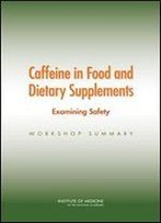 Caffeine In Food And Dietary Supplements: Examining Safety: Workshop Summary