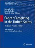Cancer Caregiving In The United States: Research, Practice, Policy