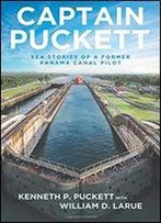 Captain Puckett: Sea Stories Of A Former Panama Canal Pilot
