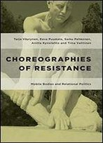 Choreographies Of Resistance: Mobile Bodies And Relational Politics