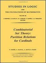 Combinatorial Set Theory: Partition Relations For Cardinals : Studies In Logic And The Foundations Of Mathematics Series
