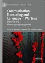 Communication, Interpreting And Language In Wartime: Historical And Contemporary Perspectives