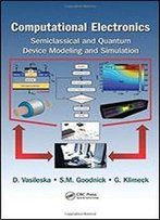 Computational Electronics: Semiclassical And Quantum Device Modeling And Simulation