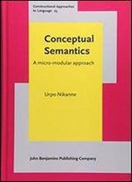 Conceptual Semantics: A Micro-Modular Approach (Constructional Approaches To Language)