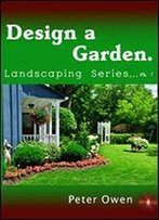 Design A Garden. Landscaping Series No. 1