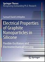 Electrical Properties Of Graphite Nanoparticles In Silicone: Flexible Oscillators And Electromechanical Sensing (Springer Theses)