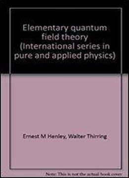 Elementary Quantum Field Theory (international Series In Pure And Applied Physics)