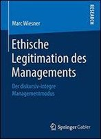 Ethische Legitimation Des Managements: Der Diskursiv-Integre Managementmodus