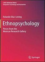 Ethnopsychology: Pieces From The Mexican Research Gallery
